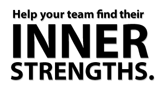 Help your team find their inner strengths.